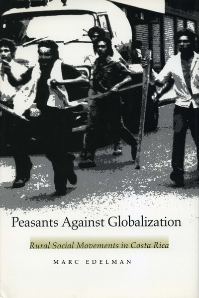 Cover of Peasants Against Globalization by Marc Edelman
