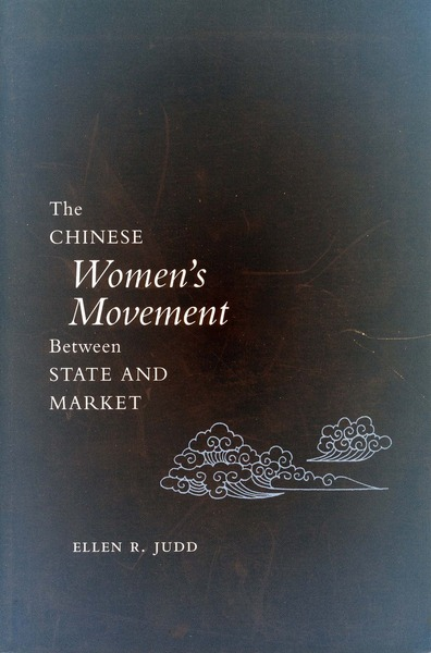 Cover of The Chinese Women's Movement Between State and Market by Ellen R. Judd