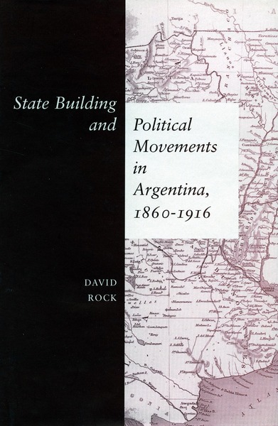 Cover of State Building and Political Movements in Argentina, 1860-1916 by David Rock