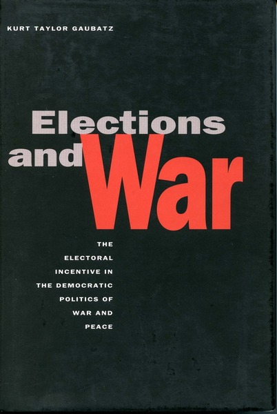 Cover of Elections and War by Kurt Taylor Gaubatz