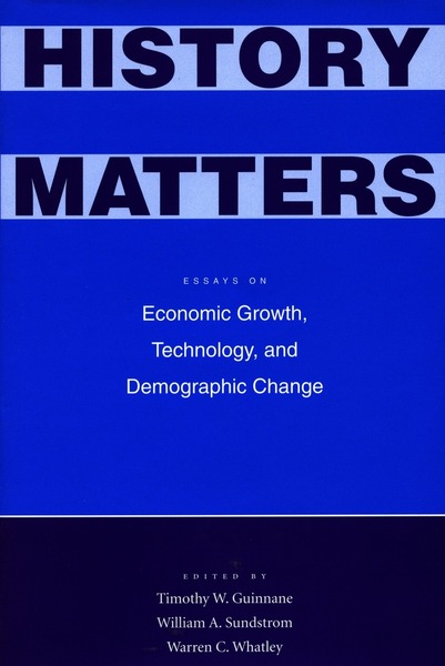 history matters essays on economic growth technology and  cover of history matters by edited by william a sundstrom timothy w guinnane