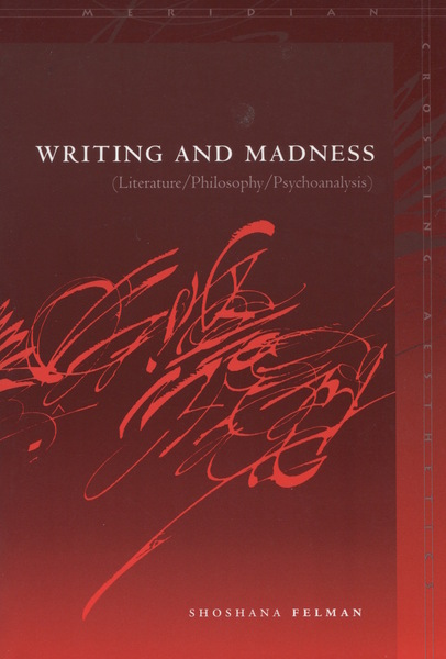 Cover of Writing and Madness by Shoshana Felman Translated by Martha Noel Evans and Others With a new Preface and two interviews with the author