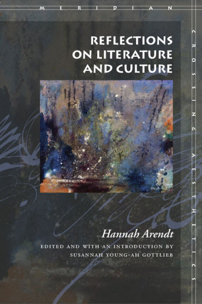 Cover of Reflections on Literature and Culture by Hannah Arendt, Edited and with an Introduction by Susannah Young-ah Gottlieb