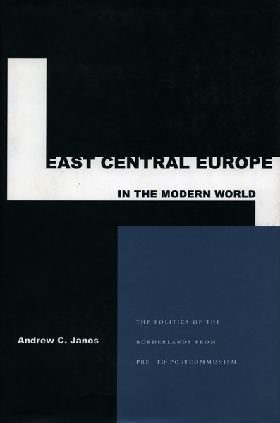Cover of East Central Europe in the Modern World by Andrew C. Janos