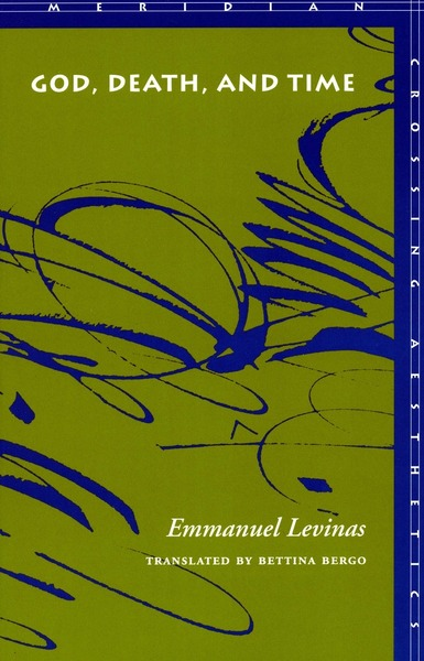 Cover of God, Death, and Time by Emmanuel Levinas Translated by Bettina Bergo Foreword and Afterword by Jacques Rolland