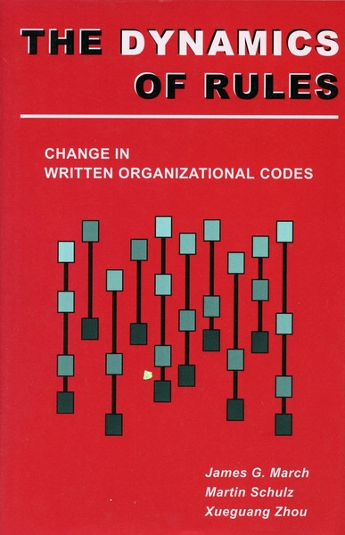 Cover of The Dynamics of Rules by James G. March, Martin Schulz, and Xueguang Zhou