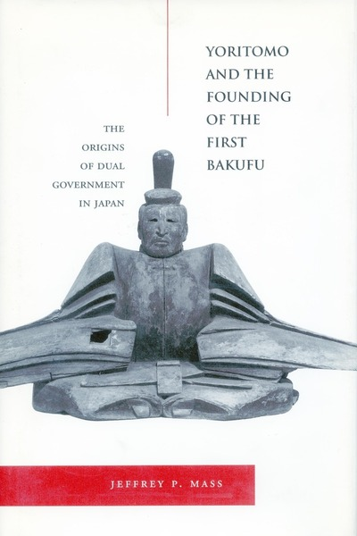 Cover of Yoritomo and the Founding of the First Bakufu by Jeffrey P. Mass
