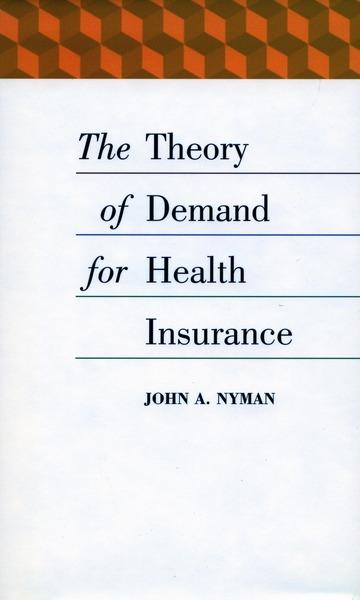 Cover of The Theory of Demand for Health Insurance by John A. Nyman