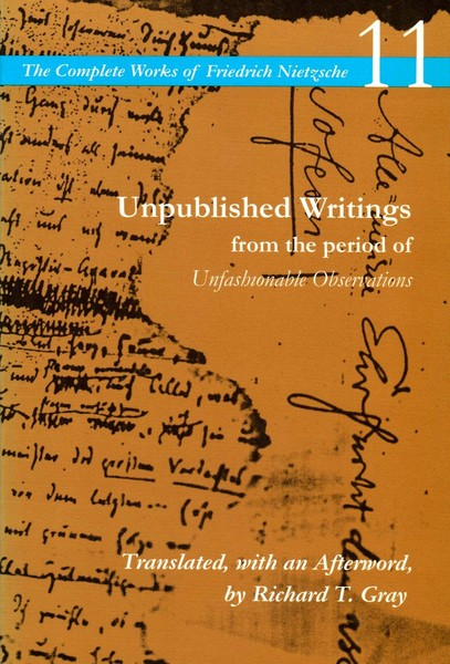 Cover of Unpublished Writings from the Period of Unfashionable Observations by Friedrich Nietzsche. Translated, with an Afterword, by Richard T. Gray