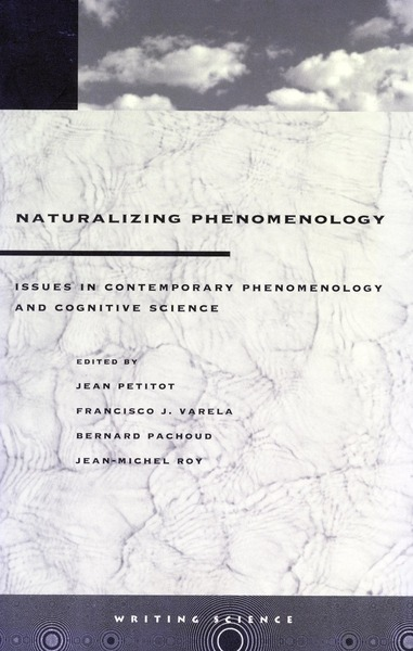Cover of Naturalizing Phenomenology by Edited by Jean Petitot, Francisco J. Varela, Bernard Pachoud, and Jean-Michel Roy