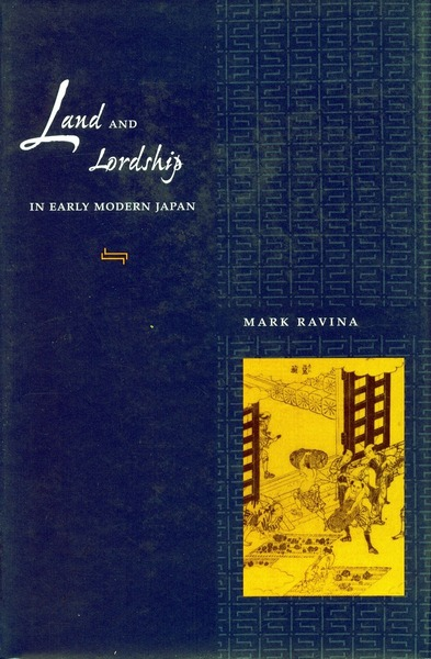 Cover of Land and Lordship in Early Modern Japan by Mark Ravina