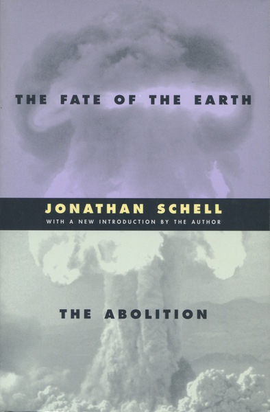 Cover of The Fate of the Earth and The Abolition by Jonathan Schell With a New Introduction by the Author