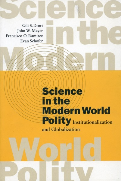 Cover of Science in the Modern World Polity by Gili S. Drori, John W. Meyer, Francisco O. Ramirez, and Evan Schofer