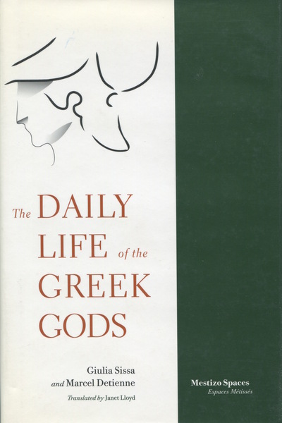 Cover of The Daily Life of the Greek Gods by Giulia Sissa and Marcel Detienne Translated by Janet Lloyd