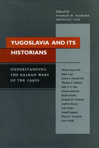 Cover of Yugoslavia and Its Historians by Edited by Norman M. Naimark and Holly Case