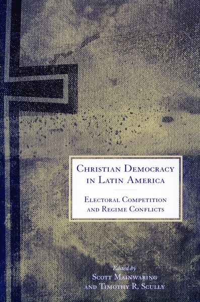 Cover of Christian Democracy in Latin America by Edited by Scott Mainwaring and Timothy R. Scully