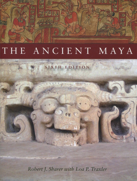 Cover of The Ancient Maya, 6th Edition by Robert J. Sharer with Loa P. Traxler