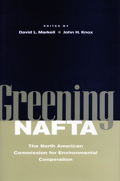 Cover of Greening NAFTA by Edited by David L. Markell and John H. Knox