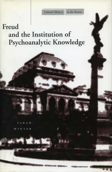 Cover of Freud and the Institution of Psychoanalytic Knowledge by Sarah Winter