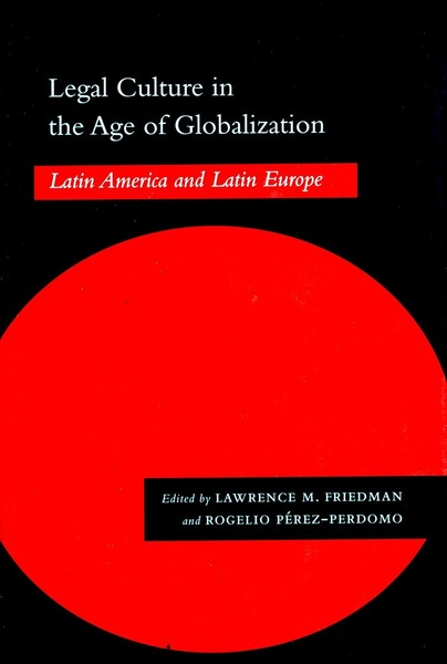 Cover of Legal Culture in the Age of Globalization by Edited by Lawrence M. Friedman and Rogelio Pérez-Perdomo