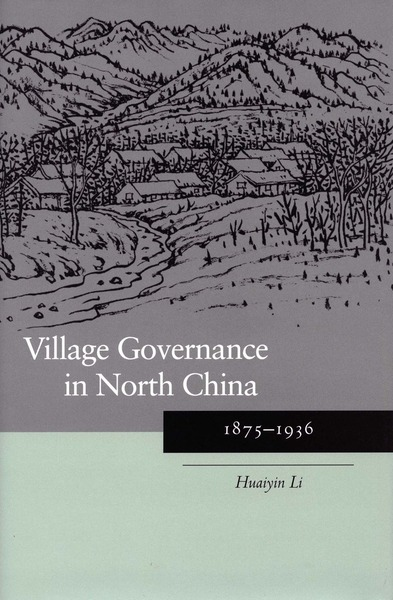 Cover of Village Governance in North China by Huaiyin Li