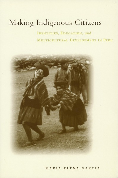 Cover of Making Indigenous Citizens by María Elena García