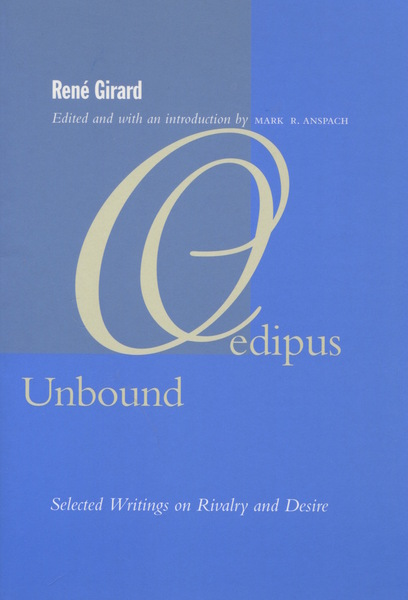 Cover of Oedipus Unbound by René Girard Edited and with an Introduction by Mark R. Anspach