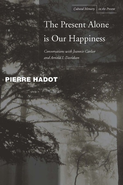 Cover of The Present Alone is Our Happiness by Pierre Hadot With Jeannie Carlier and Arnold I. Davidson Translated by Marc Djaballah