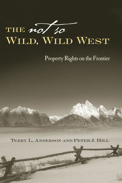 Cover of The Not So Wild, Wild West by Terry L. Anderson and Peter J. Hill