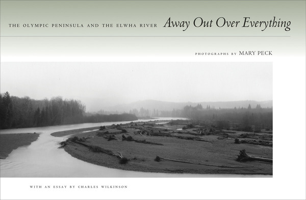 Cover of Away Out Over Everything by Photographs by Mary Peck, With an Essay by Charles Wilkinson