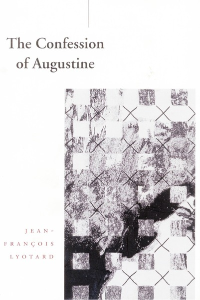 Cover of The Confession of Augustine by Jean-François Lyotard, Translated by Richard Beardsworth