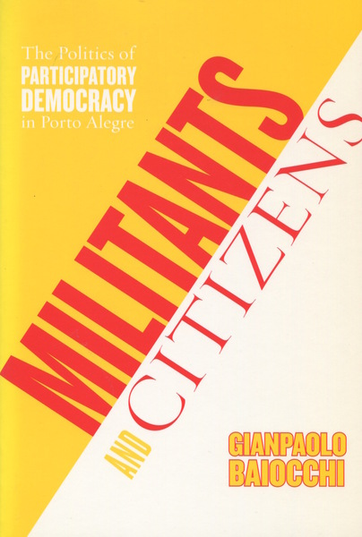 Cover of Militants and Citizens by Gianpaolo Baiocchi