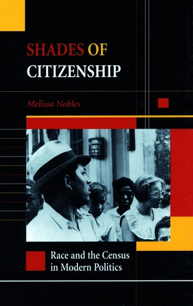 Cover of Shades of Citizenship by Melissa Nobles