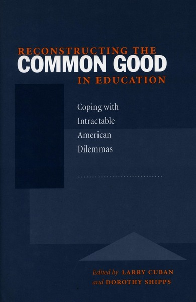 Cover of Reconstructing the Common Good in Education by Edited by Larry Cuban and Dorothy Shipps