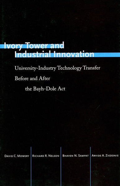 Cover of Ivory Tower and Industrial Innovation by David C. Mowery, Richard R. Nelson, Bhaven N. Sampat, and Arvids A. Ziedonis