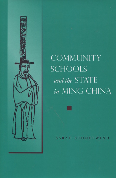 Cover of Community Schools and the State in Ming China by Sarah Schneewind