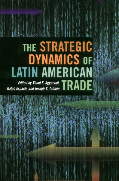 Cover of The Strategic Dynamics of Latin American Trade by Edited by Vinod Aggarwal, Ralph H. Espach, and Joseph S. Tulchin