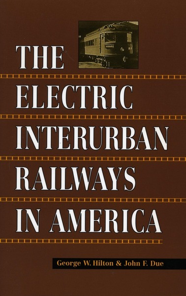 Cover of The Electric Interurban Railways in America by George W. Hilton and John F. Due