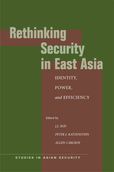 Cover of Rethinking Security in East Asia by Edited by J.J. Suh, Peter J. Katzenstein, and Allen Carlson