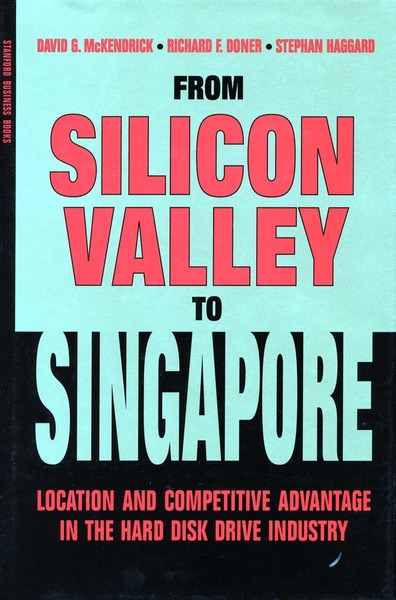 Cover of From Silicon Valley to Singapore by David G. McKendrick, Richard F. Doner, and Stephan Haggard