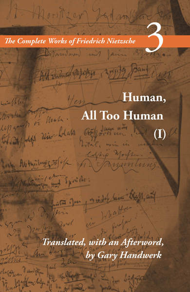 Cover of Human, All Too Human I / A Book For Free Spirits by Friedrich Nietzsche Translated, with an Afterword, by Gary Handwerk