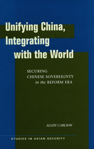 Cover of Unifying China, Integrating with the World by Allen Carlson