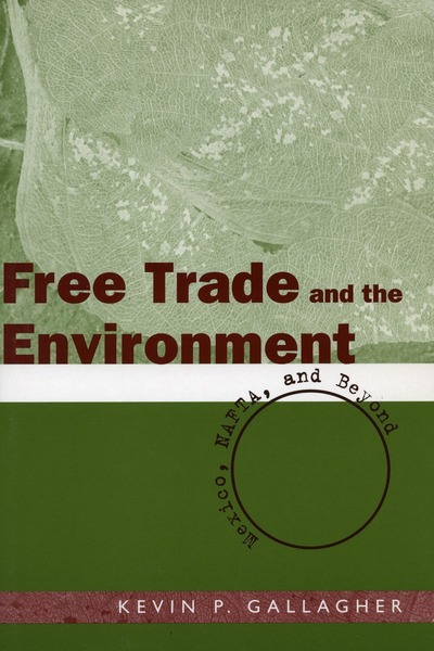 Cover of Free Trade and the Environment by Kevin P. Gallagher