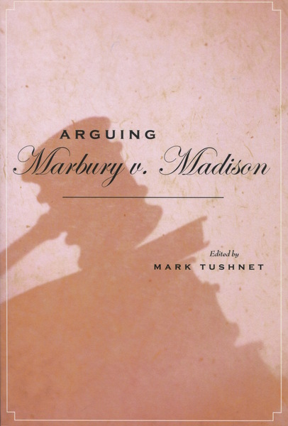 arguing marbury v madison edited by mark tushnet cover of arguing marbury v madison by edited by mark tushnet