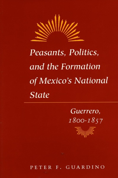 Cover of Peasants, Politics, and the Formation of Mexico