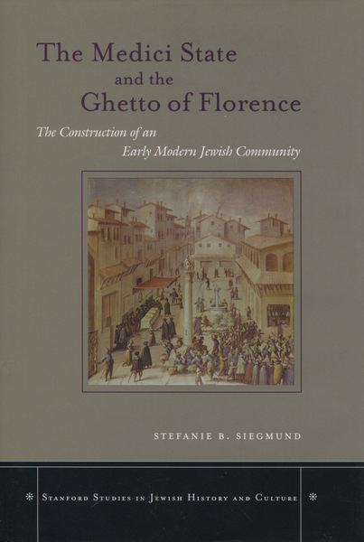 Cover of The Medici State and the Ghetto of Florence by Stefanie B. Siegmund