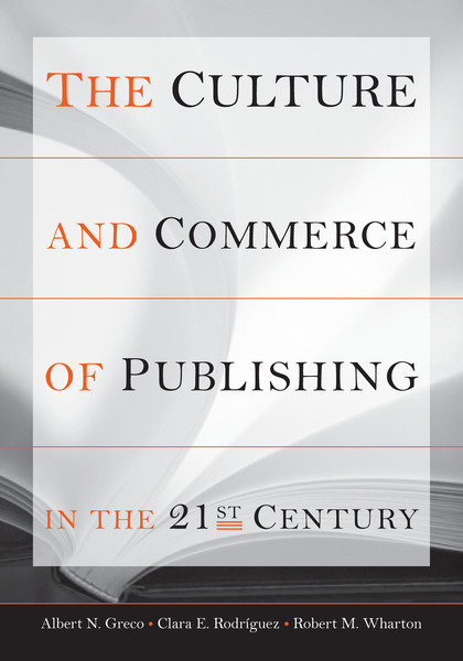 Cover of The Culture and Commerce of Publishing in the 21st Century by Albert N. Greco, Clara E. Rodriguez, and Robert M. Wharton