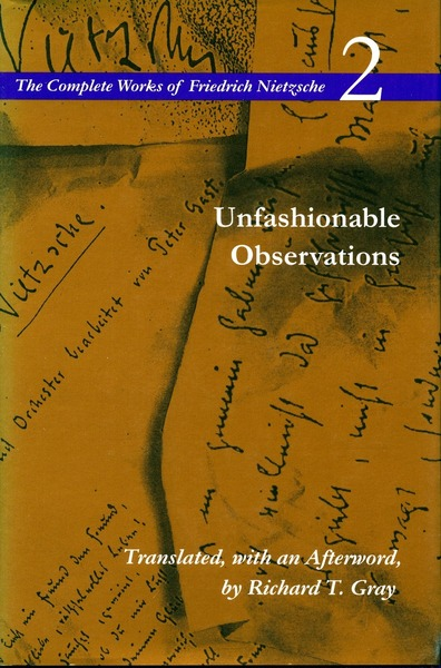 Cover of Unfashionable Observations by Friedrich Nietzsche Translated, with an Afterword, by Richard T. Gray