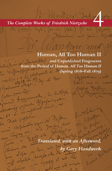 Cover of Human, All Too Human II and Unpublished Fragments from the Period of <I>Human, All Too Human II</I> (Spring 1878–Fall 1879) by Friedrich Nietzsche, Translated with an Afterword by Gary Handwerk
