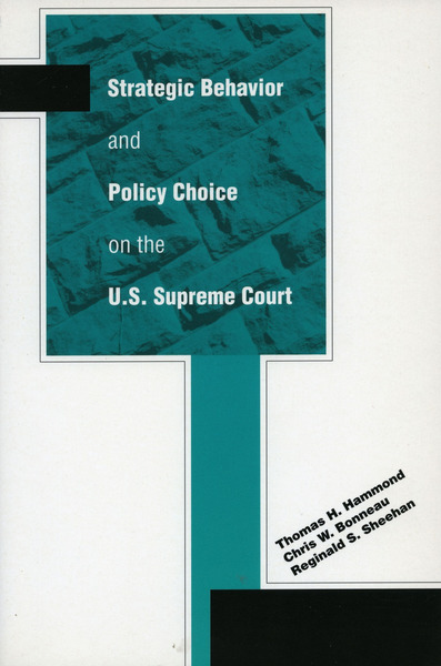 Cover of Strategic Behavior and Policy Choice on the U.S. Supreme Court by Thomas H. Hammond, Chris W. Bonneau, and Reginald S. Sheehan
